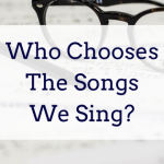 Who Chooses The Songs We Sing?