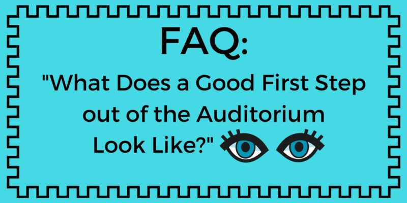 FAQ: What Does a Good First Step Out of the Auditorium Look Like?