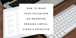 How To Make Your Volunteer On-Boarding Process Simple, Clear & Effective