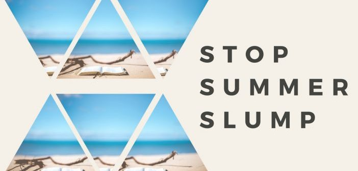 3 Important Steps You Can Take to STOP the Summer Slump