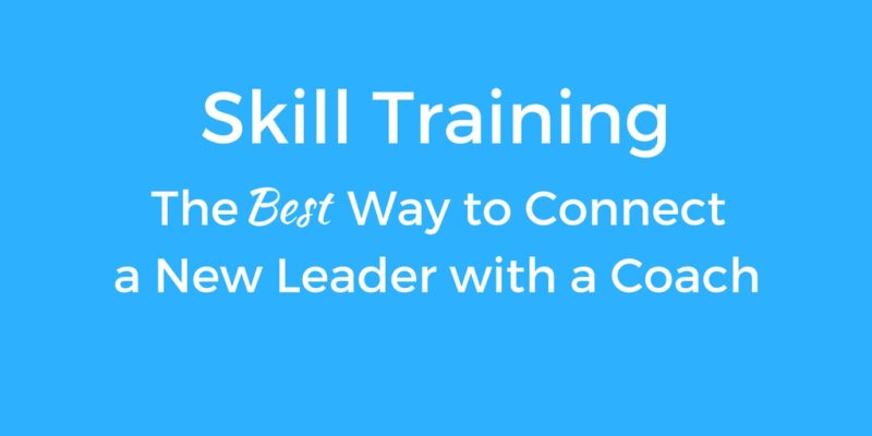 Skill Training: The Best Way to Connect a New Leader with a Coach