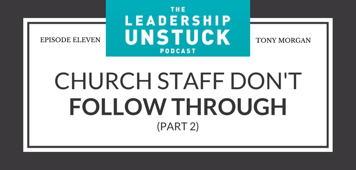 Church Staff Don't Follow Through (Part 2) | The Leadership Unstuck Podcast