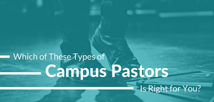 Which of These 5 Types of Campus Pastors Is Right for You?