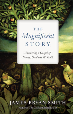 New from James Bryan Smith: The Magnificent Story Is a Great Addition
