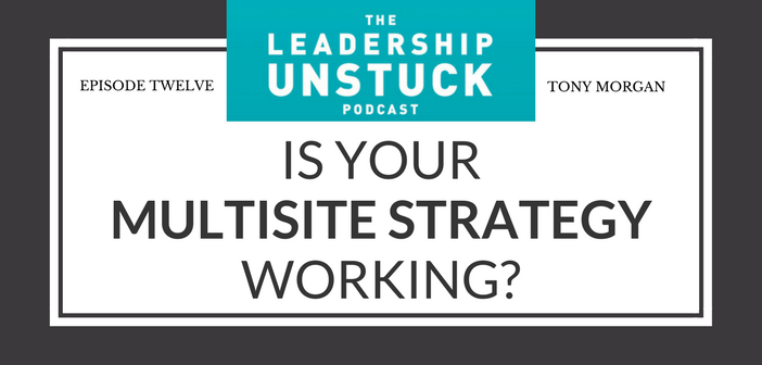 Is Your Multisite Strategy Working? | Leadership Unstuck Podcast