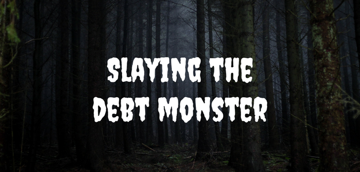 How You Can Slay the Debt Monster