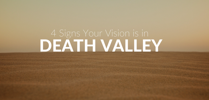 4 Signs Your Vision is in Death Valley