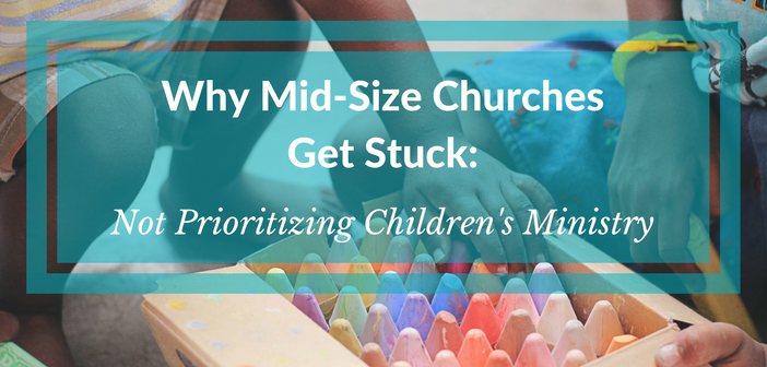 Why Mid-Size Churches Get Stuck: Not Prioritizing Children's Ministry