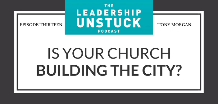 Is Your Church Building the City? | The Leadership Unstuck Podcast