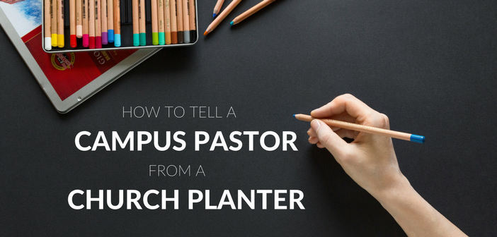 How to Tell a Campus Pastor from a Church Planter
