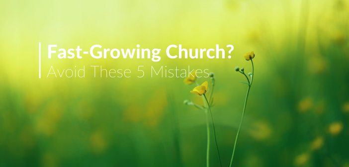 Is Your Church Growing Fast? Avoid These 5 Mistakes