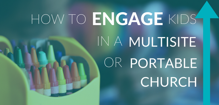 How to Engage Kids in a Multisite or Portable Church Venue