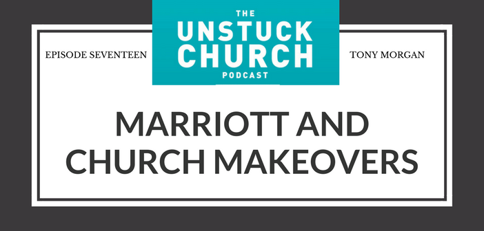 Marriott and Church Makeovers | The Unstuck Church Podcast