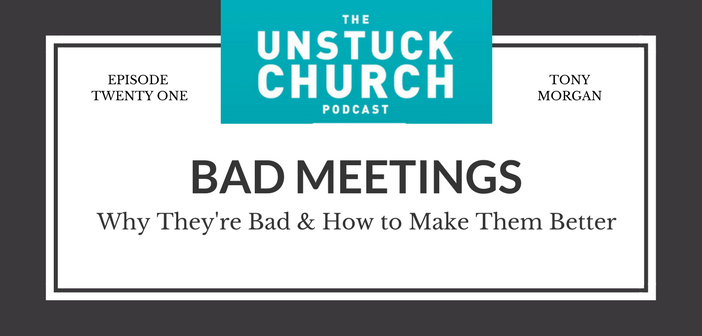 Bad Meetings: Why They're Bad & How to Make Them Better | The Unstuck Church Podcast