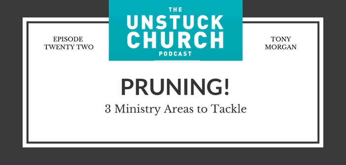 Pruning! 3 Ministry Areas to Tackle | The Unstuck Church Podcast