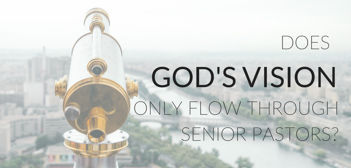 Does God's Vision Really Only Flow Through the Senior Pastor?