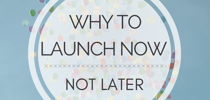 Why to Launch NOW, Not Later