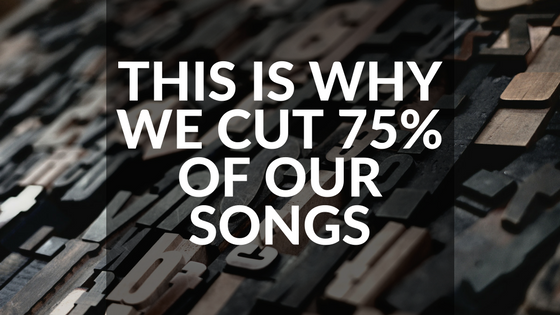 This Is Why We Cut 75% Of Our Songs