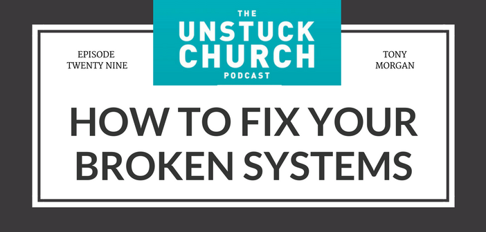 How to Fix Your Broken Systems | The Unstuck Church Podcast