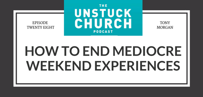 How to End Mediocre Weekend Experiences | The Unstuck Church Podcast